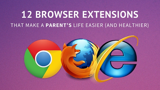 12 Browser Extensions That Make A Parent's Life Easier (And Healthier)